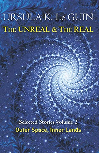 9781473202863: The Unreal and the Real Volume 2: Selected Stories of Ursula K. Le Guin: Outer Space & Inner Lands