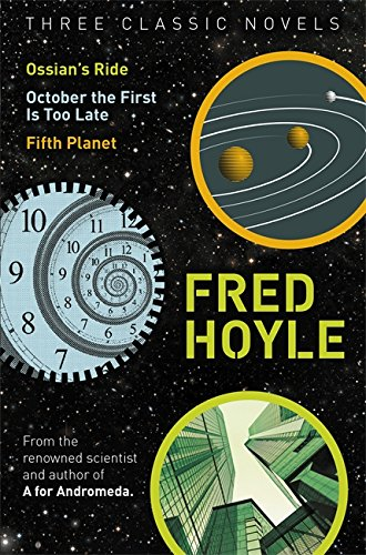 9781473210950: Three Classic Novels: Ossian's Ride, October the First Is Too Late, Fifth Planet (Fred Hoyle's World of Science Fiction)