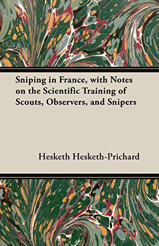 Sniping in France, with Notes on the: Hesketh Hesketh-Prichard