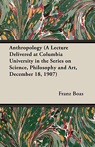 Anthropology (a Lecture Delivered at Columbia University in the Series on Science, Philosophy and ...