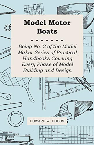 9781473303430: Model Motor Boats - Being No. 2 of the Model Maker Series of Practical Handbooks Covering Every Phase of Model Building and Design