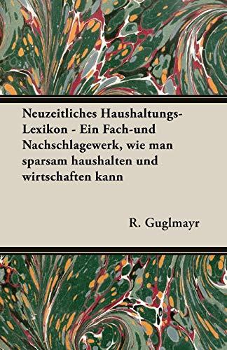 9781473303638: Neuzeitliches Haushaltungs-Lexikon - Ein Fach-Und Nachschlagewerk, Wie Man Sparsam Haushalten Und Wirtschaften Kann