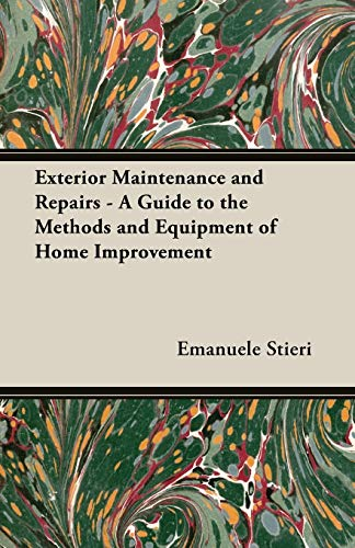 9781473303928: Exterior Maintenance and Repairs - A Guide to the Methods and Equipment of Home Improvement