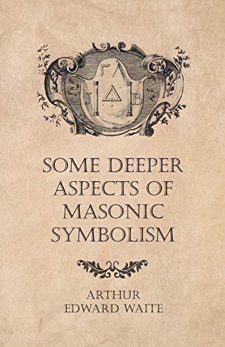 Some Deeper Aspects of Masonic Symbolism: Arthur Edward Waite