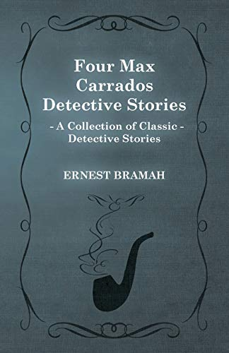9781473304826: Four Max Carrados Detective Stories (A Collection of Classic Detective Stories)