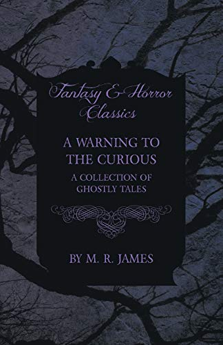 A Warning to the Curious - A Collection of Ghostly Tales (Fantasy and Horror Classics) (1473305284) by James, M. R.