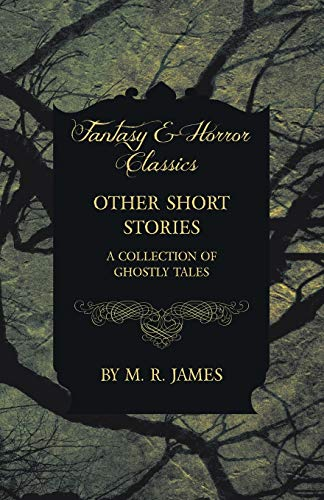 Other Short Stories - A Collection of Ghostly Tales (Fantasy and Horror Classics) (1473305314) by James, M. R.