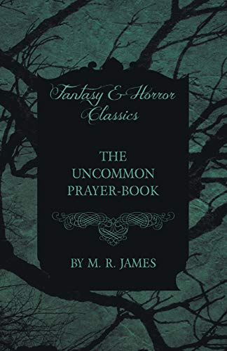 The Uncommon Prayer-Book (Fantasy and Horror Classics) (1473305489) by James, M. R.