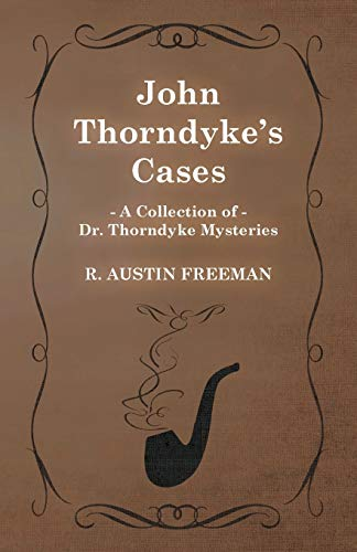 9781473305779: John Thorndyke's Cases (A Collection of Dr. Thorndyke Mysteries)