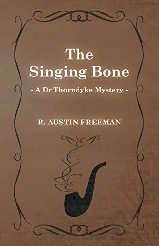 9781473305854: The Singing Bone (A Dr Thorndyke Mystery)