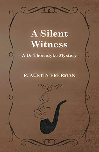 9781473305915: A Silent Witness (A Dr Thorndyke Mystery)