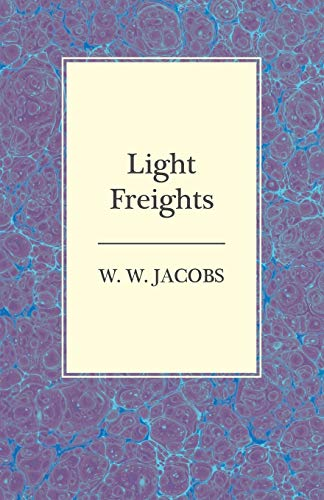 Light Freights (Paperback): W. W. Jacobs