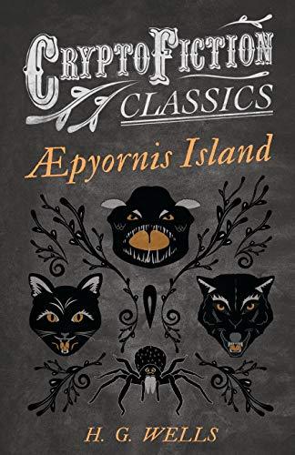 Aepyornis Island (Cryptofiction Classics): H. G. Wells