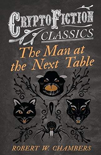 The Man at the Next Table (Cryptofiction Classics): Robert W. Chambers