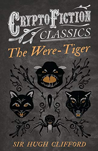 The Were-Tiger (Cryptofiction Classics) (Paperback): Hugh Clifford