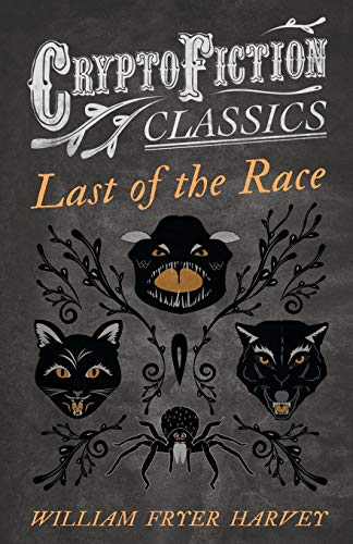 9781473308473: Last of the Race: (Cryptofiction Classics - Weird Tales of Strange Creatures)