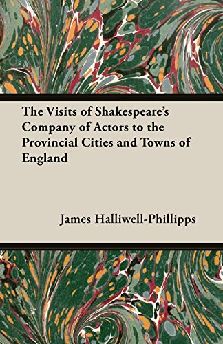 9781473308848: The Visits of Shakespeare's Company of Actors to the Provincial Cities and Towns of England
