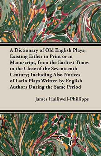 9781473310056: A Dictionary of Old English Plays; Existing Either in Print or in Manuscript, from the Earliest Times to the Close of the Seventeenth Century; Inclu