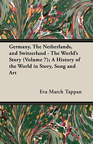 Germany, the Netherlands, and Switzerland - The World's Story (Volume 7); A History of the World in Story, Song and Art (9781473310926) by Eva March Tappan