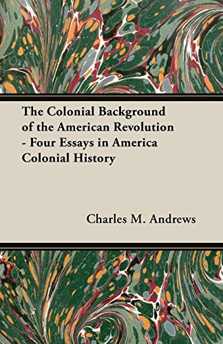 9781473311411: The Colonial Background of the American Revolution - Four Essays in America Colonial History