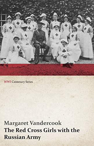 9781473313408: The Red Cross Girls with the Russian Army (WWI Centenary Series)