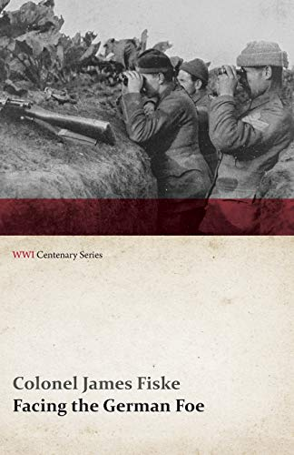 Facing the German Foe (WWI Centenary Series): Colonel James Fiske