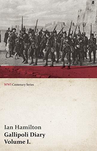 9781473313743: Gallipoli Diary, Volume I. (WWI Centenary Series) (Volume 1)