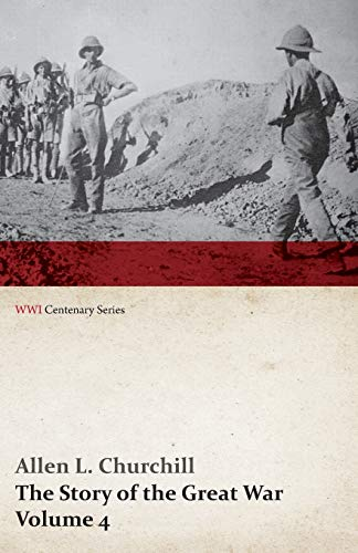 9781473314801: The Story of the Great War, Volume 4 - Champagne, Artois, Grodno Fall of Nish, Caucasus, Mesopotamia, Development of Air Strategy · United States and the War (WWI Centenary Series)
