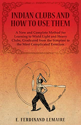 Indian Clubs and How to Use Them: E. Ferdinand Lemaire