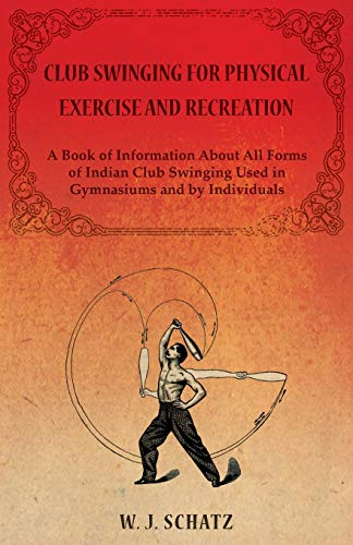 Club Swinging for Physical Exercise and Recreation: W. J. Schatz