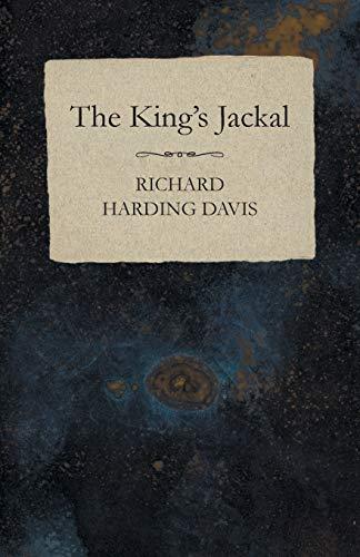 The King s Jackal (Paperback): Richard Harding Davis