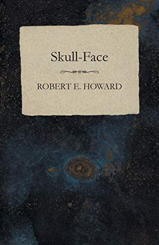 Skull-Face: Howard, Robert E.