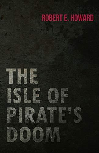 The Isle of Pirate s Doom (Paperback): Robert E Howard