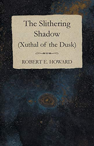 The Slithering Shadow (Xuthal of the Dusk): Howard, Robert E.