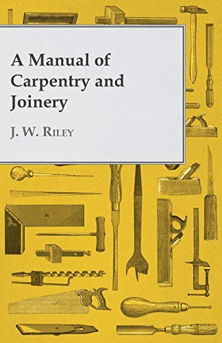 9781473324411: A Manual of Carpentry and Joinery