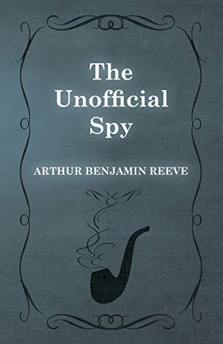The Unofficial Spy: Reeve, Arthur Benjamin