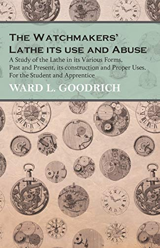 The Watchmaker/'s Lathe Lindsay book Its Use and Abuse by Goodrich