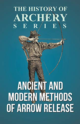Ancient and Modern Methods of Arrow Release: EDWARD S MORSE
