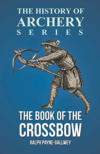 9781473329201: The Book of the Crossbow (History of Archery Series)
