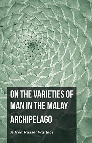 On the Varieties of Man in the: Alfred Russel Wallace