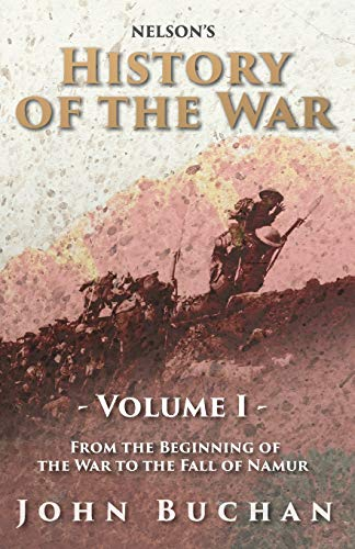 9781473330733: Nelson's History of the War - Volume I - From the Beginning of the War to the Fall of Namur