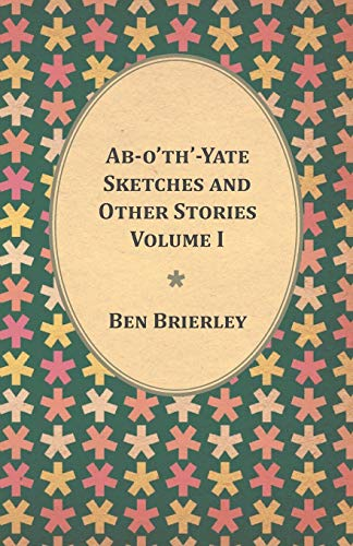 Ab-o'th'-Yate Sketches and Other Stories - Volume: Ben Brierley