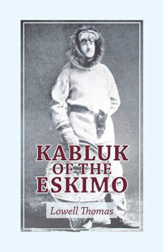 Kabluk of the Eskimo (Paperback): Lowell Thomas