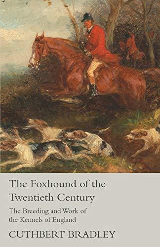 The Foxhound of the Twentieth Century -: Cuthbert Bradley