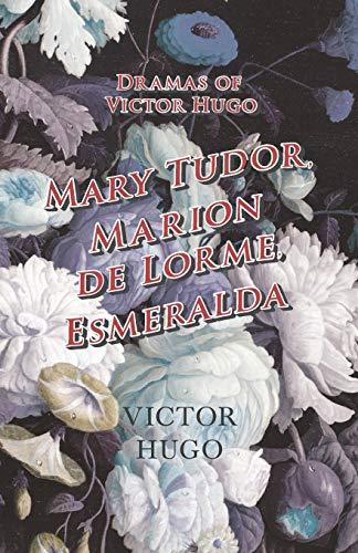 9781473332409: Dramas of Victor Hugo: Mary Tudor, Marion de Lorme, Esmeralda