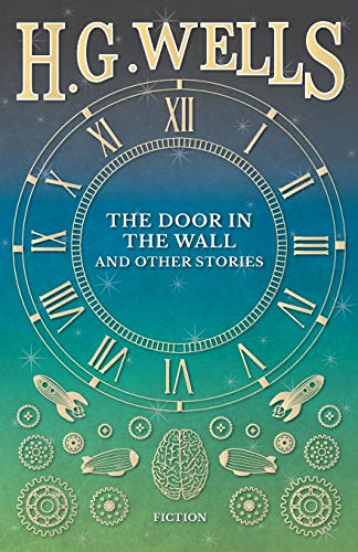 the door in the wall by h. g. wells essay Of the wellsian, the journal of the h g wells society founded in 1960,  a  special edition of the story collection the door in the wall also focuses on.