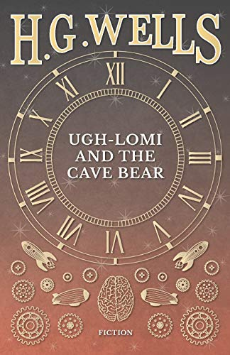 Ugh-Lomi and the Cave Bear (Paperback): H G Wells