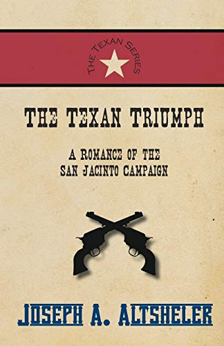 9781473334014: The Texan Triumph - A Romance of the San Jacinto Campaign