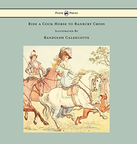 9781473334861: Ride a Cock Horse to Banbury Cross - Illustrated by Randolph Caldecott