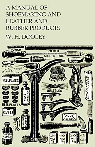 A Manual of Shoemaking and Leather and: W H Dooley